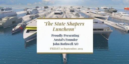 'The State Shapers' Luncheon with Austal's John Rothwell AO