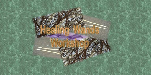 Healing Wands Workshop  (adult)