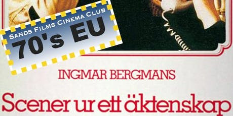 EU Films of the 70's: Scener ur ett äktenskap (Scenes from a Marriage)	 tickets