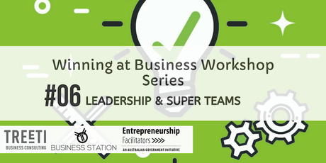 Winning at Business Workshop Series #6 Leadership and Super Teams tickets