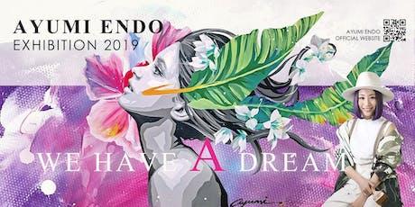 AYUMI ENDO EXHIBITION 2019 -WE HAVE A DREAM- tickets