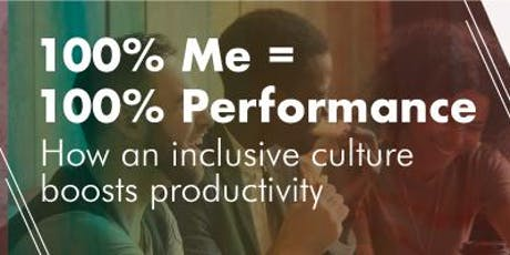 100% Me = 100% Performance: How an inclusive culture boosts productivity tickets