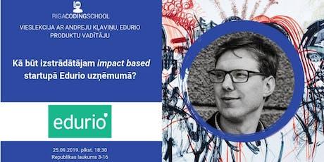 Kā būt izstrādātājam impact based startupā Edurio?  tickets