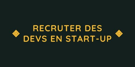 Comment recruter des Devs en Start-up ? billets