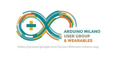 Arduino User Group & Wearables Milano - 17 settembre 2019 biglietti