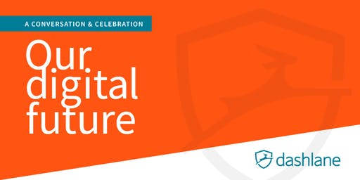 Our Digital Future: A Conversation & Celebration Hosted by Dashlane