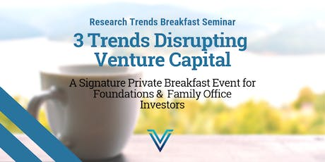 3 Trends Disrupting Venture Capital: Signature Family Office & Foundation Event tickets