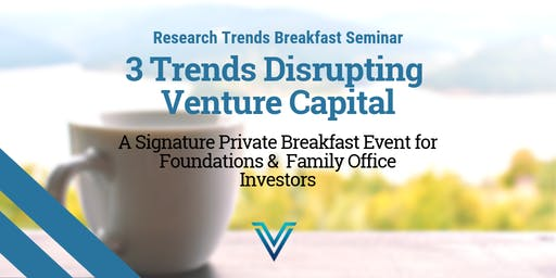 3 Trends Disrupting Venture Capital: Signature Family Office & Foundation Event