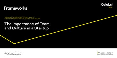 Frameworks: The Importance of Team and Culture in a Startup tickets