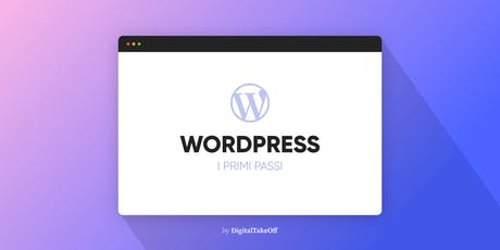 I primi passi nel web: internet, siti web e WordPress - how they work | Digital Takeoff biglietti