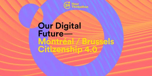 24-hour Thinkathon: Montreal/Brussels - Citizenship 4.0
