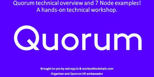 Quorum technical overview & 7 Node examples! A hands-on technical workshop