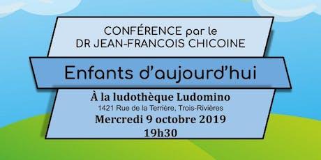 Enfants d'aujourd'hui - Une conférence du Dr Jean-Fran¸cois Chicoine billets