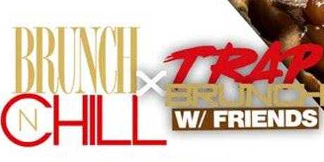 TrapBrunch W/ Friends X Brunch N Chill tickets