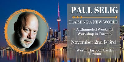Claiming A New World: A Channeled Workshop with Paul Selig in Toronto