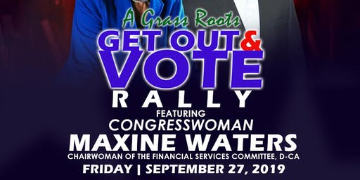 A Grassroots, Get Out & Vote Rally featuring Congresswoman Maxine Waters