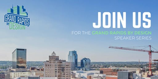 Grand Rapids By Design Lunch and Learn Series