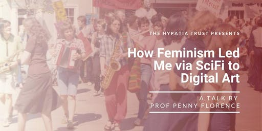 How feminism led me via SciFi to digital art: a talk by Prof Penny Florence