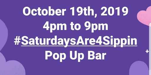 Saturdays Are 4 Sippin Pop Up Bar