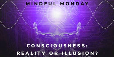 Consciousness: Reality or illusion?