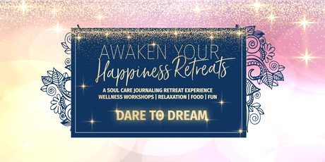 AWAKEN YOUR HAPPINESS RETREAT: DARE TO DREAM tickets