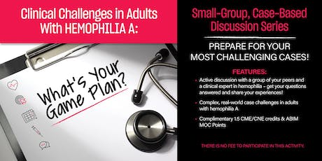 Clinical Challenges in Adults With Hemophilia A: What's Your Game Plan? tickets
