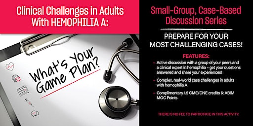Clinical Challenges in Adults With Hemophilia A: What's Your Game Plan?
