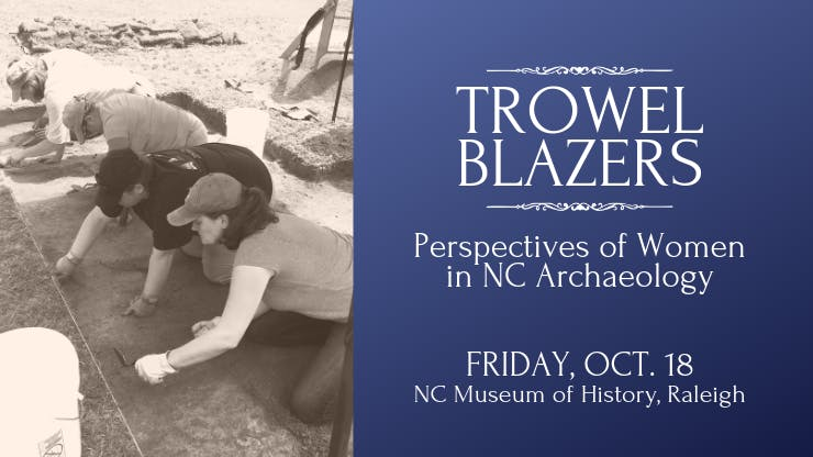 Trowel Blazers: Perspectives of Women in NC Archaeology