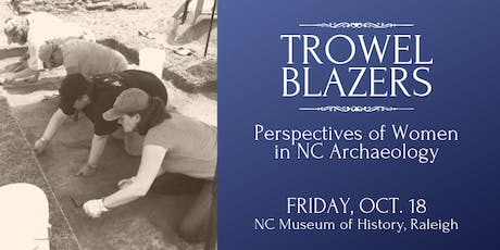 Trowel Blazers: Perspectives of Women in NC Archaeology tickets
