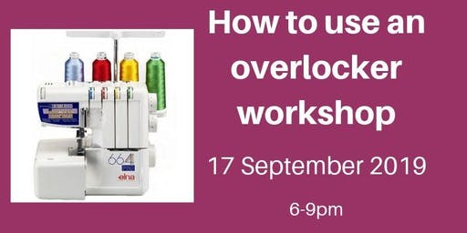 How to use an overlocker - 3 hour workshop