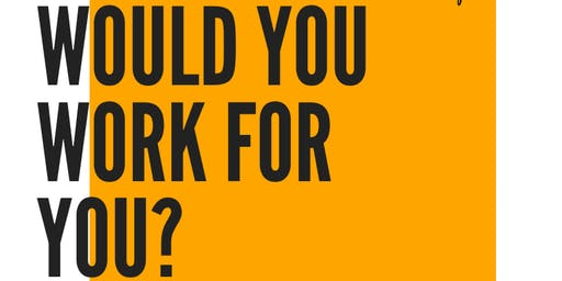 WOULD YOU WORK FOR YOU? Recruitment, productivity and employee retention.