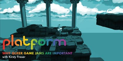 PLATFORM: Why Queer Game Jams are Important with Kirsty Fraser