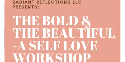 The Bold & The Beautiful - A Self Love Workshop