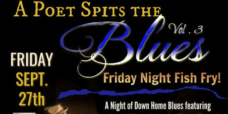 A Poet Spits the Blues 3: Late Night Blues Jam and Friday Night Fish Fry tickets