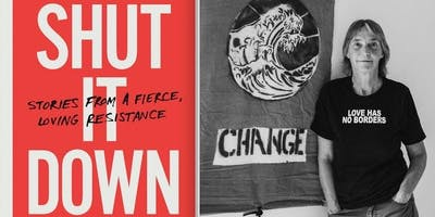Shut It Down: Stories from a Fierce, Loving Resistance - Activist Lisa Fithian in Conversation w/ Denis Moynihan