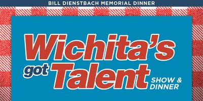 Copy of Bill Dienstbach Memorial Wichita's Got Talent Dinner & Auction