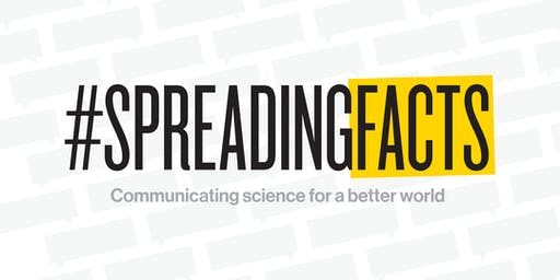 #SpreadingFacts: Communicating Science for a Better World