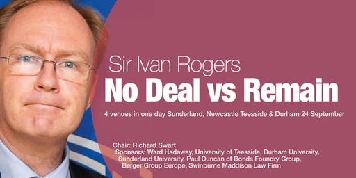 Sir Ivan Rogers | No Deal vs Remain | Sunderland