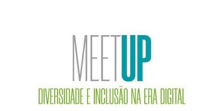 """MeetUp """"Diversidade e Inclusão na Era Digital"""" bilhetes"""