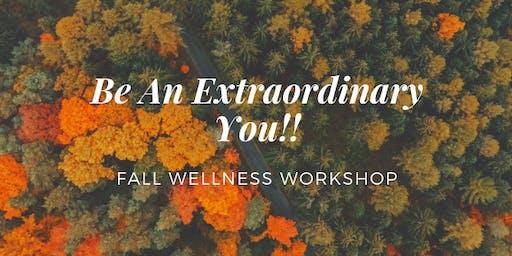 FALL WELLNESS WORKSHOP - Be An Extraordinary You!