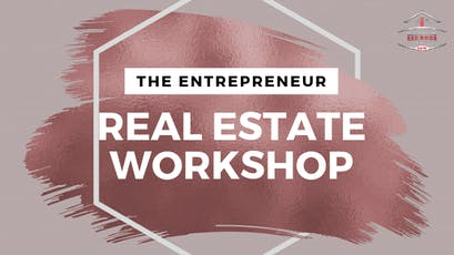 The Entrepreneur Real Estate Workshop tickets