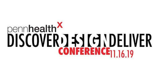 Discover, Design, Deliver: 2019 PennHealthX Conference
