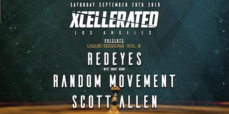 Xcellerated Presents Liquid Sessions Vol. 8 Feat. REDEYES (West Coast Debut), Random Movement, & Scott Allen (18+) Saturday Septmeber 28th 2019 @ Catch One tickets