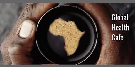 Better Health for Africa: Global Health Cafe - Oct 2019 Meetup tickets