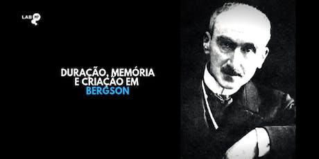 08/10 - CURSO: DURAÇÃO, MEMÓRIA E CRIAÇÃO EM BERGSON NO LAB MUNDO PENSANTE ingressos