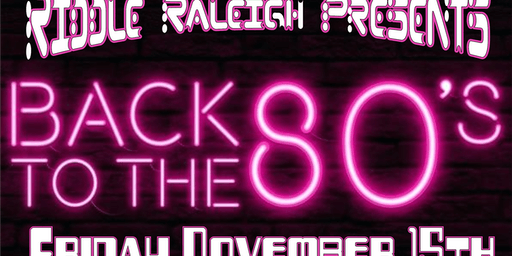 Riddle Raleigh Presents: Back to the 80's Party