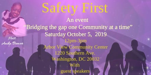 "SAFETY FIRST  ""BRIDGING THE GAP ONE COMMUNITY AT ATIME"