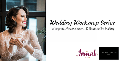 Wedding Workshop Series: Bouquets, Flower Seasons, & Boutonnière Making