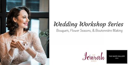 Wedding Workshop Series: Bouquets, Flower Seasons, & Boutonnière Making