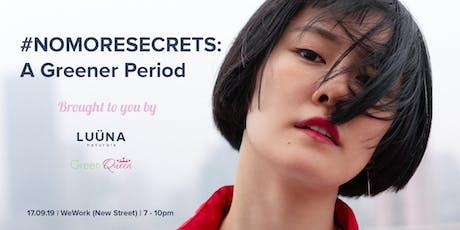 #NoMoreSecrets: A Greener Period by LUÜNA Naturals tickets